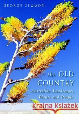 The Old Country: Australian Landscapes, Plants and People George Seddon Colin Totterdell 9780521843102