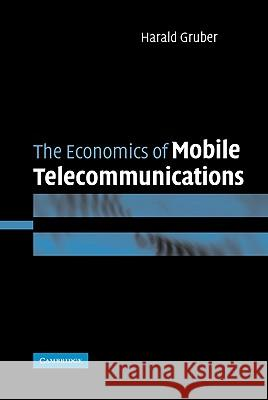 The Economics of Mobile Telecommunications Harald Gruber 9780521843270
