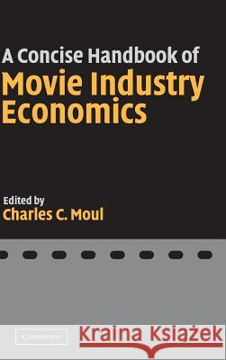 A Concise Handbook of Movie Industry Economics Charles C. Moul 9780521843843