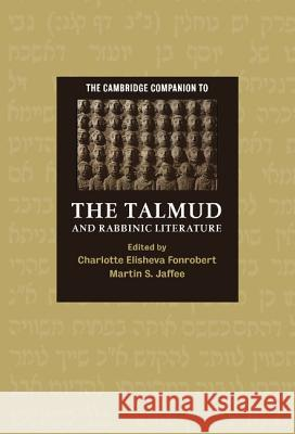 The Cambridge Companion to the Talmud and Rabbinic Literature Charlotte E. Fonrobert Martin S. Jaffee 9780521843904