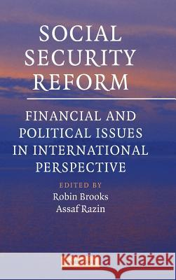 Social Security Reform : Financial and Political Issues in International Perspective Robin Brooks Assaf Razin 9780521844956