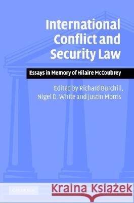 International Conflict and Security Law: Essays in Memory of Hilaire McCoubrey Richard Burchill Justin Morris Nigel White 9780521845311