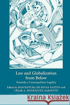 Law and Globalization from Below: Towards a Cosmopolitan Legality Boaventura D Cesar A. Rodriguez-Garavito 9780521845403