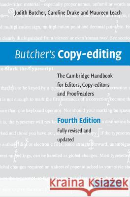 Butcher's Copy-editing : The Cambridge Handbook for Editors, Copy-editors and Proofreaders Judith Butcher Caroline Drake Maureen Leach 9780521847131