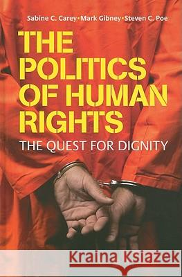 The Politics of Human Rights Sabine C. Carey Mark Gibney Steven C. Poe 9780521849210 Cambridge University Press