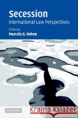 Secession : International Law Perspectives Marcelo G. Kohen 9780521849289