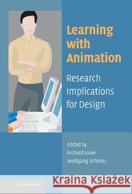 Learning with Animation : Research Implications for Design Richard Lowe Richard Lowe Wolfgang Schnotz 9780521851893