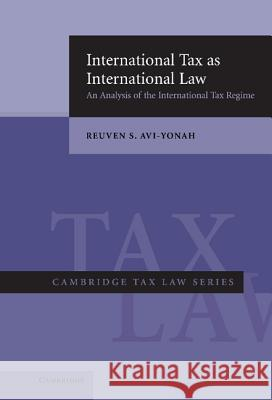 International Tax as International Law: An Analysis of the International Tax Regime Reuven S. Avi-Yonah 9780521852838