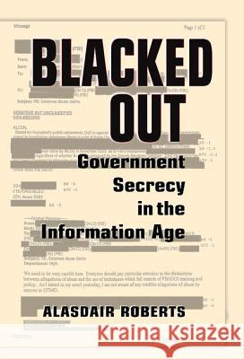 Blacked Out: Government Secrecy in the Information Age Alasdair Roberts 9780521858700 Cambridge University Press