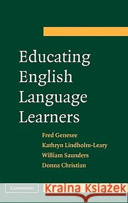 Educating English Language Learners : A Synthesis of Research Evidence Fred Genesee Kathryn Lindholm-Leary Bill Saunders 9780521859752