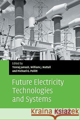 Future Electricity Technologies and Systems Tooraj Jamasb William J. Nuttall Michael G. Pollitt 9780521860499