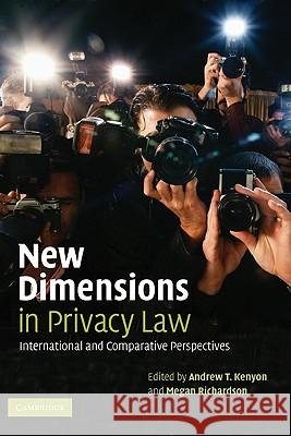 New Dimensions in Privacy Law : International and Comparative Perspectives Andrew T. Kenyon Megan Richardson 9780521860741