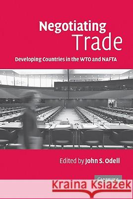 Negotiating Trade: Developing Countries in the Wto and NAFTA John S. Odell 9780521861786