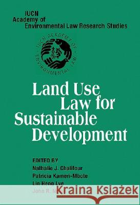 Land Use Law for Sustainable Development Nathalie J. Chalifour Patricia Kameri-Mbote Lin Heng Lye 9780521862165