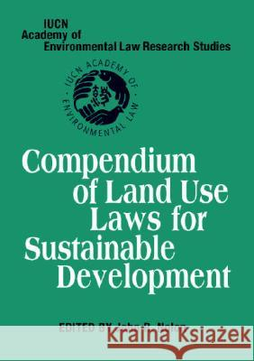 Compendium of Land Use Laws for Sustainable Development John Nolon 9780521862172