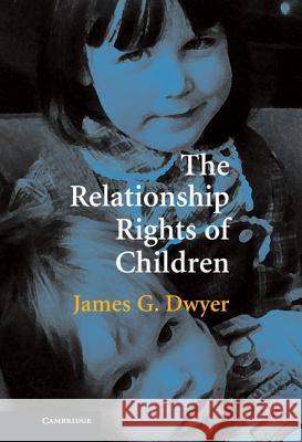The Relationship Rights of Children James G. Dwyer 9780521862240