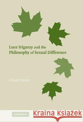 Luce Irigaray and the Philosophy of Sexual Difference Alison Stone 9780521862707