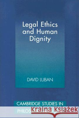Legal Ethics and Human Dignity David Luban 9780521862851