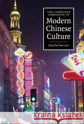The Cambridge Companion to Modern Chinese Culture Kam Louie 9780521863223 Cambridge University Press