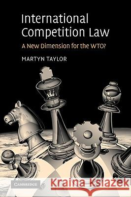 International Competition Law: A New Dimension for the Wto? Martyn Taylor 9780521863896