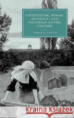 Catholicism, Sexual Deviance, and Victorian Gothic Culture Patrick R. O'Malley Gillian Beer 9780521863988