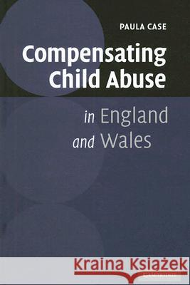 Compensating Child Abuse in England and Wales Paula Case 9780521864022