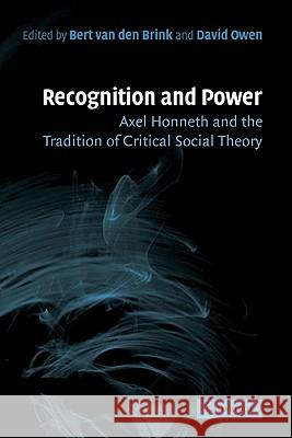 Recognition and Power: Axel Honneth and the Tradition of Critical Social Theory Bert Va David Owen 9780521864459