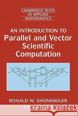 An Introduction to Parallel and Vector Scientific Computation Ronald W. Shonkwiler Lew Lefton M. J. Ablowitz 9780521864787