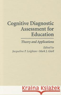 Cognitive Diagnostic Assessment for Education : Theory and Applications Jacqueline Leighton Jacqueline Leighton Mark Gierl 9780521865494