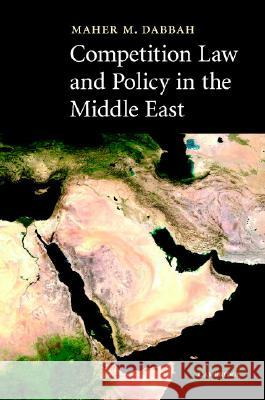 Competition Law and Policy in the Middle East Maher M. Dabbah 9780521869089