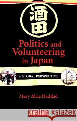 Politics and Volunteering in Japan: A Global Perspective Mary Alice Haddad 9780521869492