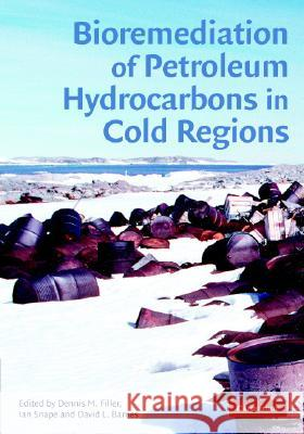 Bioremediation of Petroleum Hydrocarbons in Cold Regions Dennis Filler Ian Snape David Barnes 9780521869706
