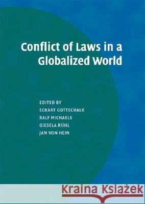 Conflict of Laws in a Globalized World Eckart Gottschalk Ralf Michaels Giesela Ruhl 9780521871303