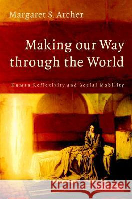 Making Our Way Through the World Margaret S. Archer 9780521874236 Cambridge University Press