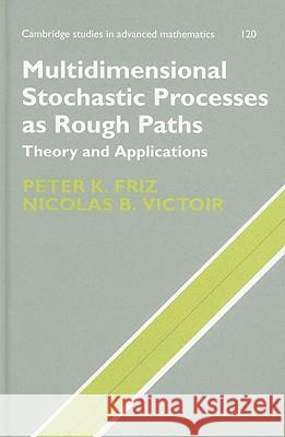 Multidimensional Stochastic Processes as Rough Paths: Theory and Applications Peter K. Friz Nicolas B. Victoir 9780521876070