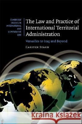 The Law and Practice of International Territorial Administration : Versailles to Iraq and Beyond  9780521878005