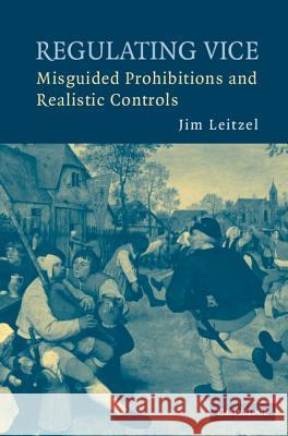Regulating Vice: Misguided Prohibitions and Realistic Controls James Leitzel Jim Leitzel 9780521880466
