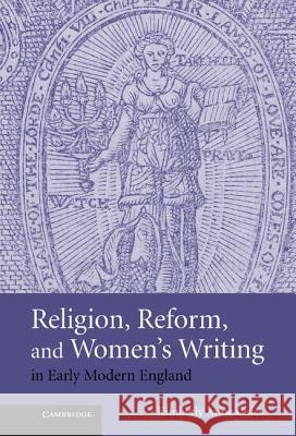 Religion, Reform, and Women's Writing in Early Modern England Kimberley Coles 9780521880671