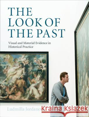 The Look of the Past: Visual and Material Evidence in Historical Practice Ludmilla Jordanova 9780521882422