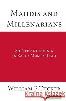 Mahdis and Millenarians : Shiite Extremists in Early Muslim Iraq William Tucker 9780521883849