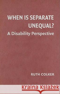 When Is Separate Unequal?: A Disability Perspective Ruth Colker 9780521886185