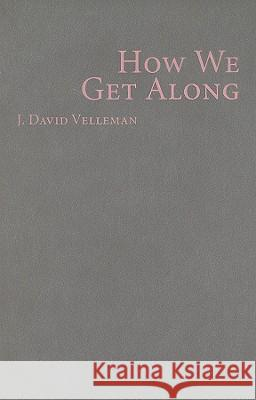 How We Get Along James David Velleman J. David Velleman 9780521888530
