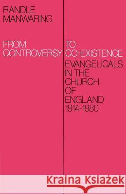 From Controversy to Co-Existence: Evangelicals in the Church of England 1914 1980 Randle Manwaring 9780521892476