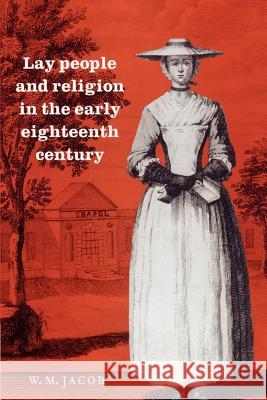 Lay People and Religion in the Early Eighteenth Century W. M. Jacob 9780521892957