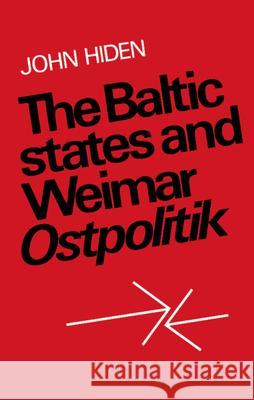 The Baltic States and Weimar Ostpolitik John Hiden 9780521893251