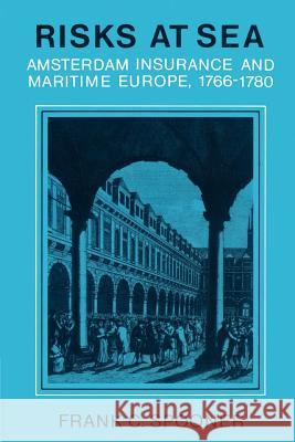 Risks at Sea: Amsterdam Insurance and Maritime Europe, 1766 1780 Frank C. Spooner 9780521893879