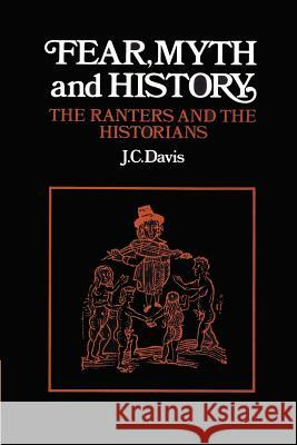 Fear, Myth and History: The Ranters and the Historians James Colin Davis J. C. Davis 9780521894197