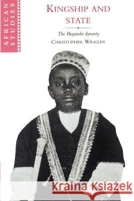 Kingship and State: The Buganda Dynasty Christopher Wrigley David Anderson Carolyn Brown 9780521894357