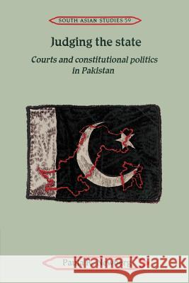 Judging the State : Courts and Constitutional Politics in Pakistan Paula R. Newberg 9780521894401