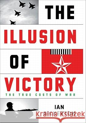 The Illusion of Victory: The True Costs of War Ian J Bickerton 9780522856156